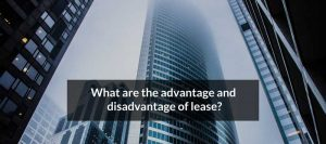 What are the advantage and disadvantage of lease?