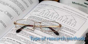Type of Research Methods – Where to Apply?