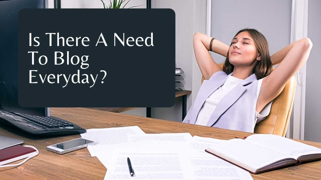 Read more about the article Is There A Need To Blog Everyday?