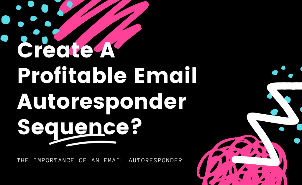 Read more about the article How To Create A Profitable Email Autoresponder Sequence?